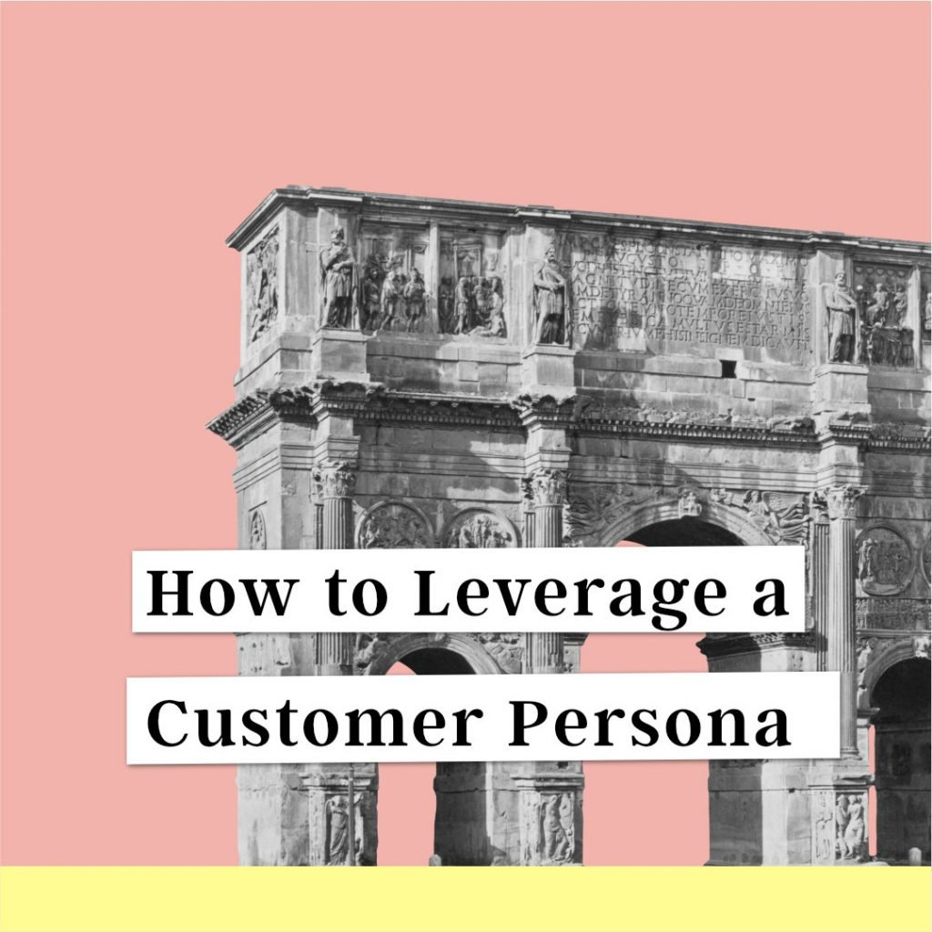 How to leverage a customer persona with picture of pillars behind it
