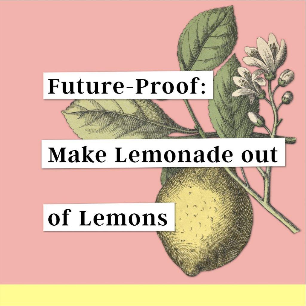 Future-Proof: Make Lemonade out of Lemons, with lemon illustration behind it