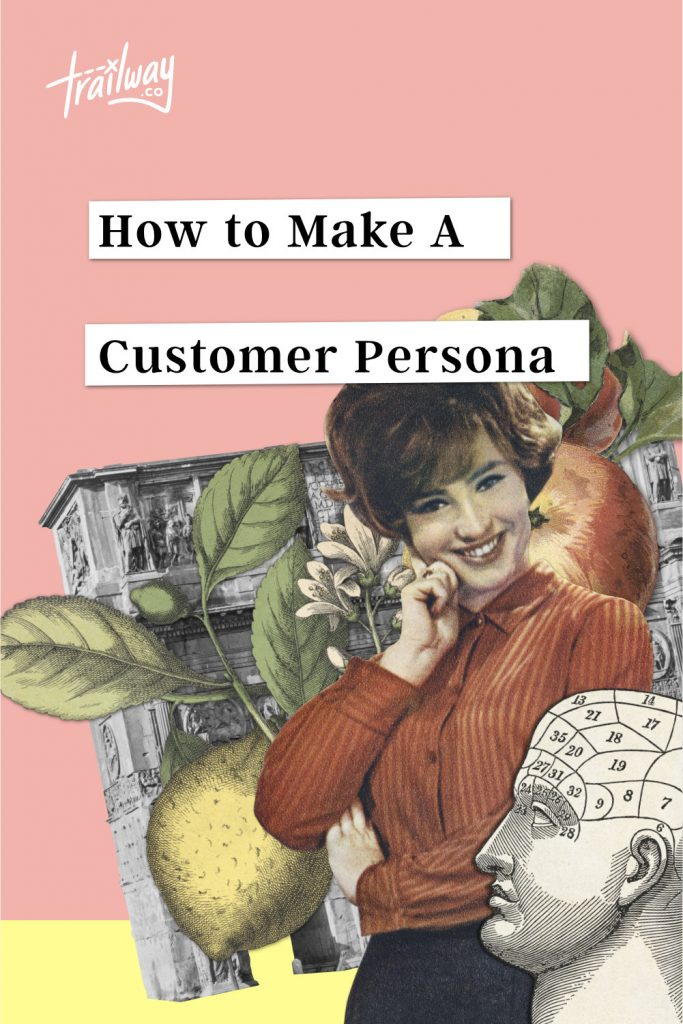 How to make a customer persona by Trailway.co with collage of lady, florals and architecture